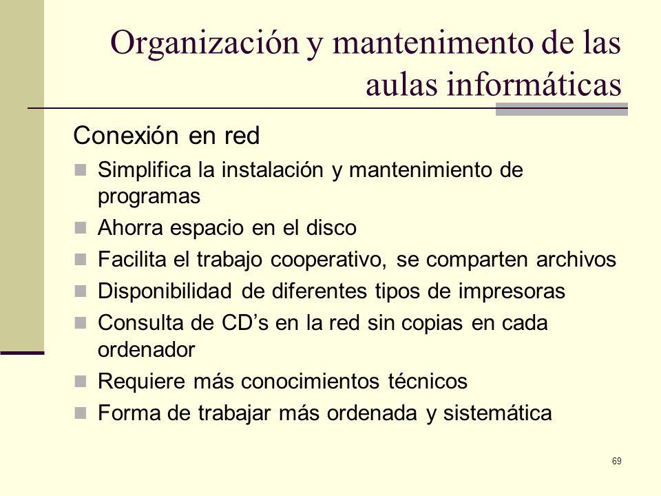 69 Organización y mantenimento de las aulas informáticas Conexión en red Simplifica la instalación y mantenimiento de programas Ahorra espacio en el d