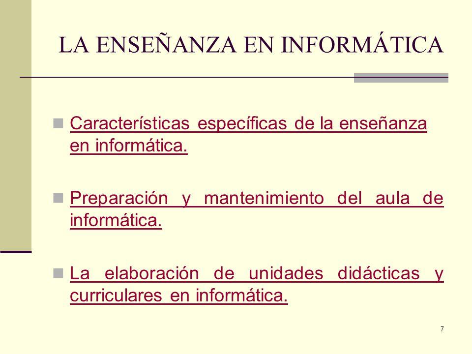 7 LA ENSEÑANZA EN INFORMÁTICA Características específicas de la enseñanza en informática. Características específicas de la enseñanza en informática.