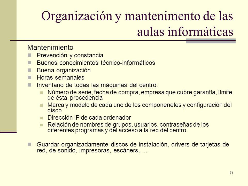 71 Organización y mantenimento de las aulas informáticas Mantenimiento Prevención y constancia Buenos conocimientos técnico-informáticos Buena organiz