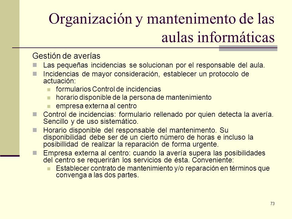 73 Organización y mantenimento de las aulas informáticas Gestión de averías Las pequeñas incidencias se solucionan por el responsable del aula. Incide