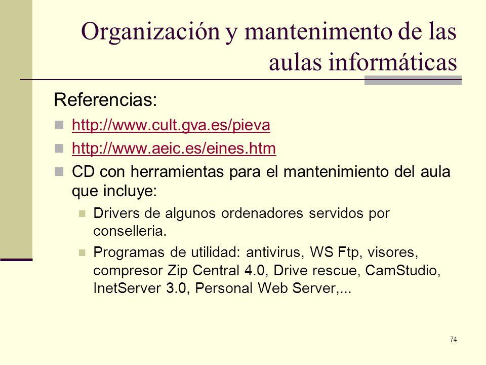 74 Organización y mantenimento de las aulas informáticas Referencias: http://www.cult.gva.es/pieva http://www.aeic.es/eines.htm CD con herramientas pa