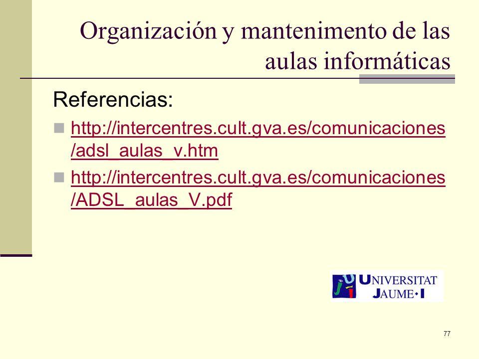 77 Organización y mantenimento de las aulas informáticas Referencias: http://intercentres.cult.gva.es/comunicaciones /adsl_aulas_v.htm http://intercen