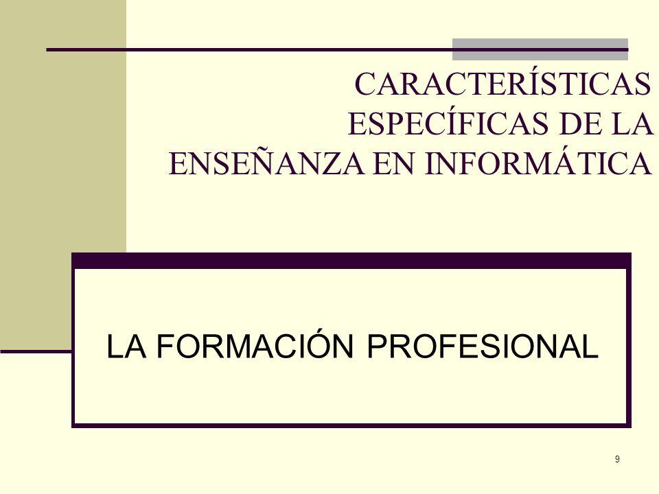 9 LA FORMACIÓN PROFESIONAL CARACTERÍSTICAS ESPECÍFICAS DE LA ENSEÑANZA EN INFORMÁTICA