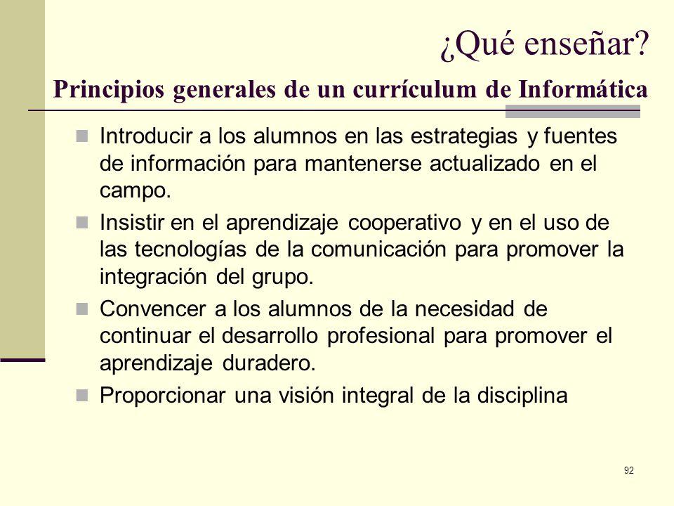 92 ¿Qué enseñar? Principios generales de un currículum de Informática Introducir a los alumnos en las estrategias y fuentes de información para manten