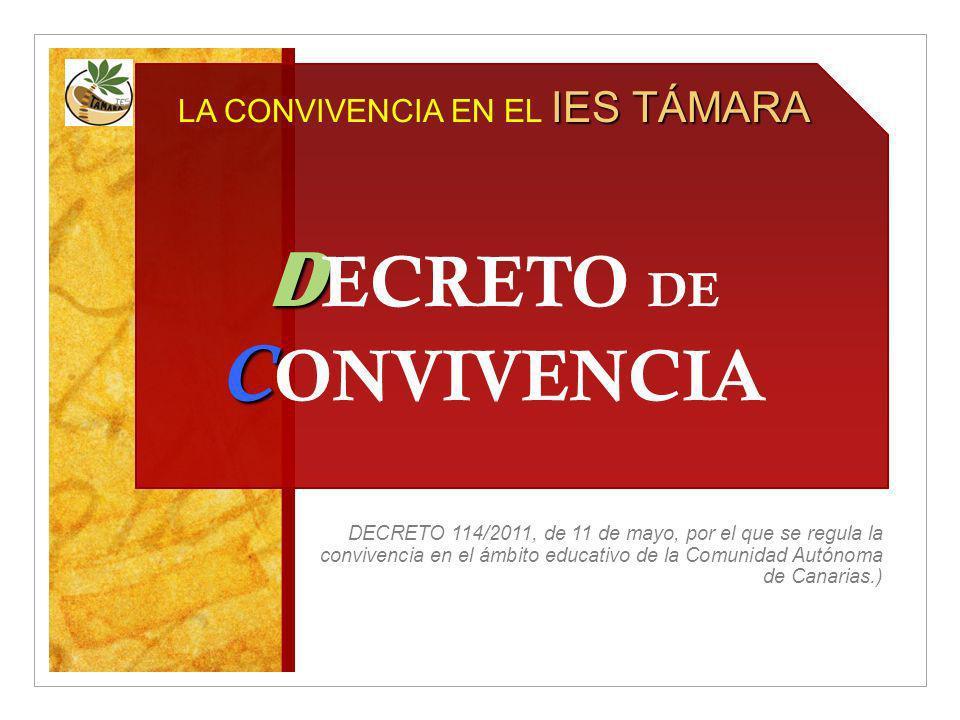 DECRETO 114/2011, de 11 de mayo, por el que se regula la convivencia en el ámbito educativo de la Comunidad Autónoma de Canarias.) IES TÁMARA LA CONVI