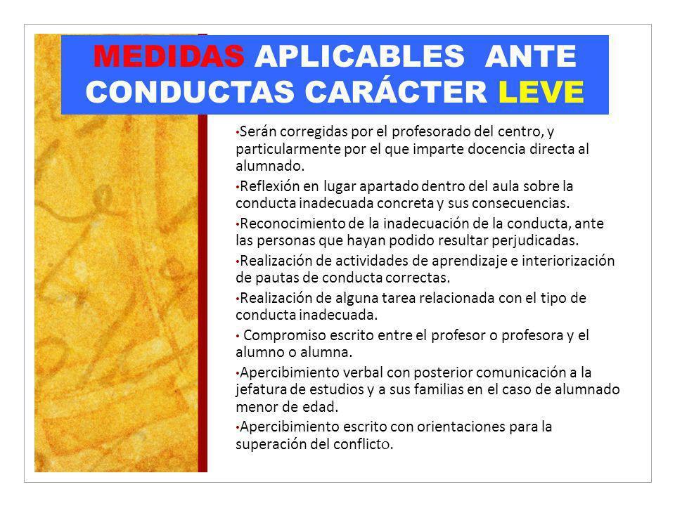MEDIDAS APLICABLES ANTE CONDUCTAS CARÁCTER LEVE Serán corregidas por el profesorado del centro, y particularmente por el que imparte docencia directa