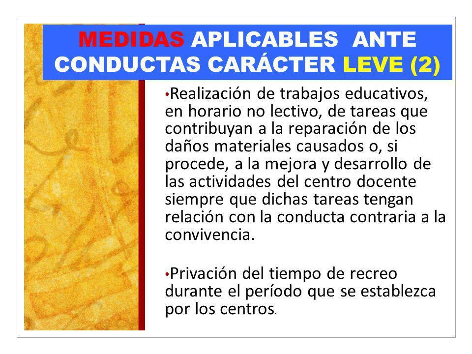MEDIDAS APLICABLES ANTE CONDUCTAS CARÁCTER LEVE (2) Realización de trabajos educativos, en horario no lectivo, de tareas que contribuyan a la reparaci