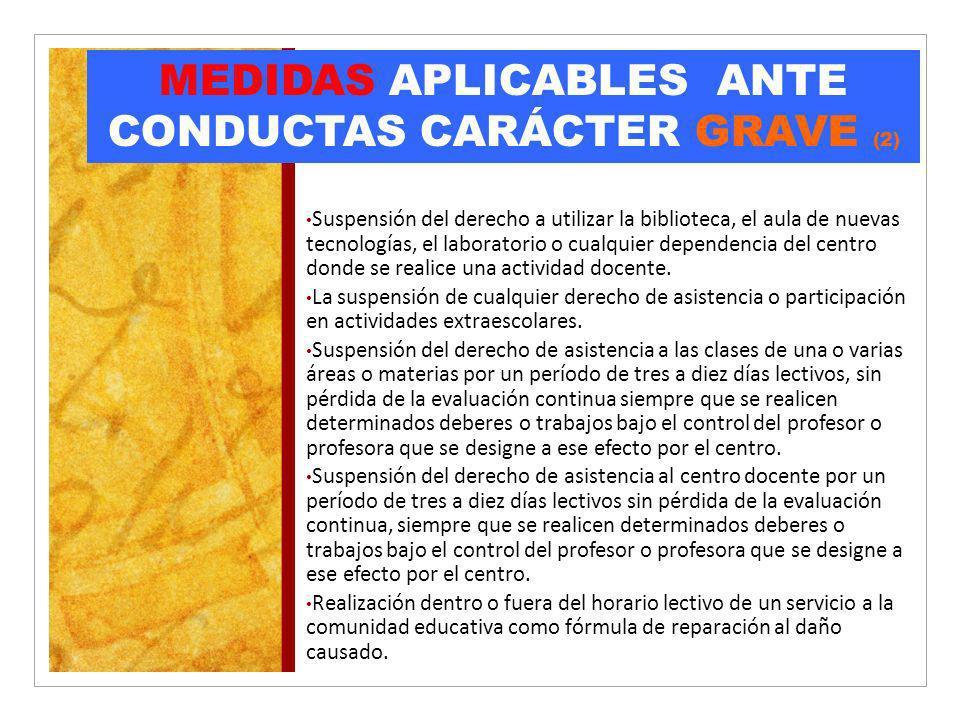 MEDIDAS APLICABLES ANTE CONDUCTAS CARÁCTER GRAVE (2) Suspensión del derecho a utilizar la biblioteca, el aula de nuevas tecnologías, el laboratorio o