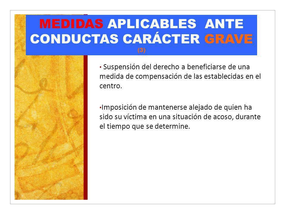 MEDIDAS APLICABLES ANTE CONDUCTAS CARÁCTER GRAVE (3) Suspensión del derecho a beneficiarse de una medida de compensación de las establecidas en el cen