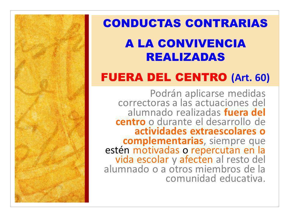 CONDUCTAS CONTRARIAS A LA CONVIVENCIA REALIZADAS FUERA DEL CENTRO (Art. 60) Podrán aplicarse medidas correctoras a las actuaciones del alumnado realiz