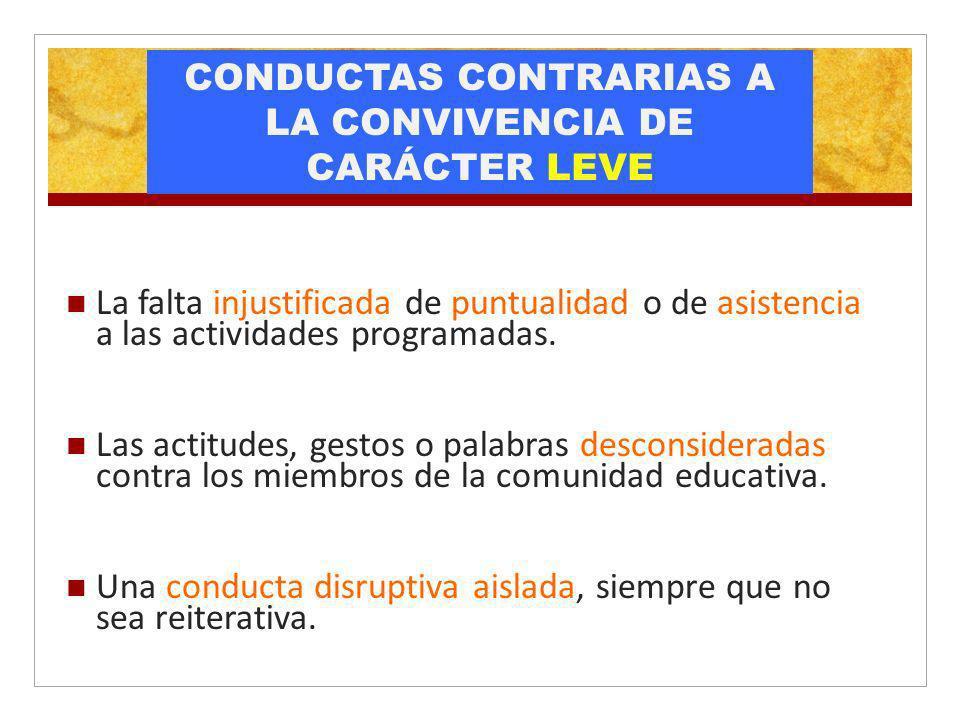 CONDUCTAS CONTRARIAS A LA CONVIVENCIA DE CARÁCTER LEVE La falta injustificada de puntualidad o de asistencia a las actividades programadas. Las actitu
