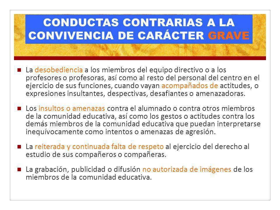 CONDUCTAS CONTRARIAS A LA CONVIVENCIA DE CARÁCTER GRAVE La desobediencia a los miembros del equipo directivo o a los profesores o profesoras, así como