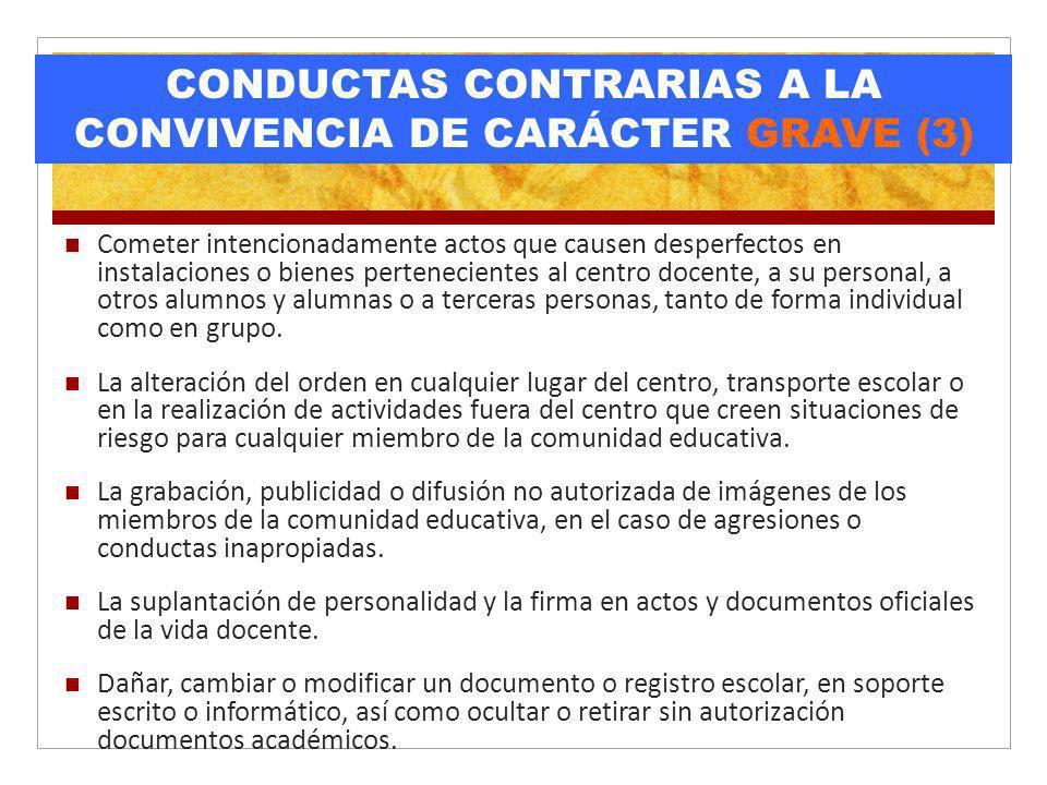 CONDUCTAS CONTRARIAS A LA CONVIVENCIA DE CARÁCTER GRAVE (3) Cometer intencionadamente actos que causen desperfectos en instalaciones o bienes pertenec