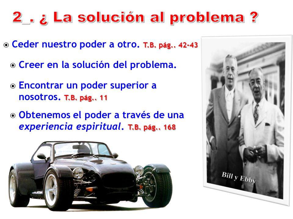 Creer en la solución del problema.T.B. pág.. 11 Encontrar un poder superior a nosotros.