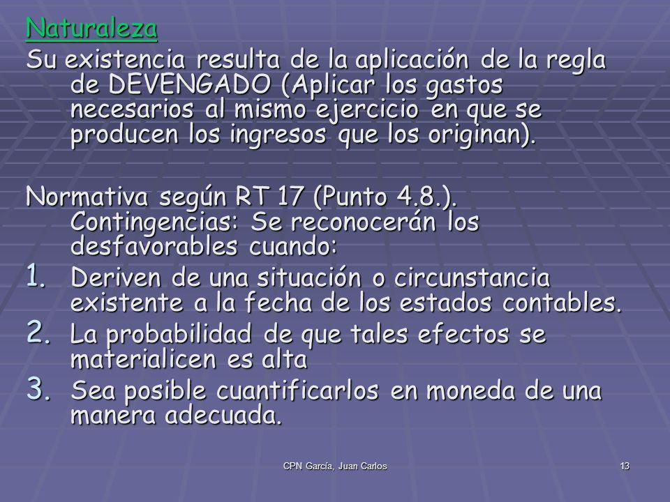 CPN García, Juan Carlos13 Naturaleza Su existencia resulta de la aplicación de la regla de DEVENGADO (Aplicar los gastos necesarios al mismo ejercicio en que se producen los ingresos que los originan).
