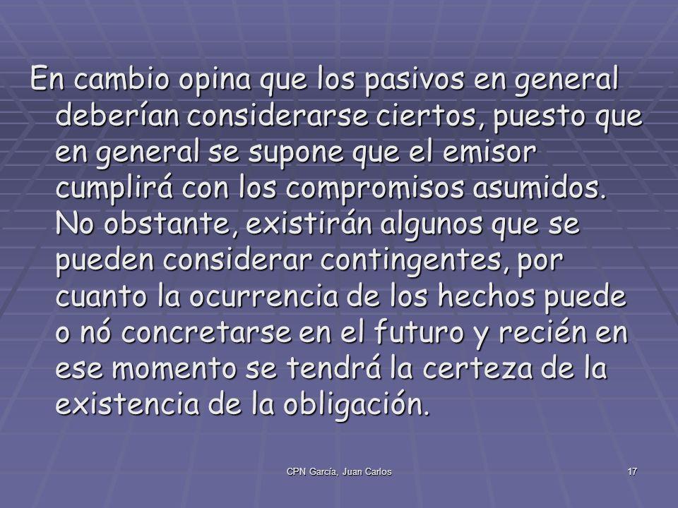 CPN García, Juan Carlos17 En cambio opina que los pasivos en general deberían considerarse ciertos, puesto que en general se supone que el emisor cumplirá con los compromisos asumidos.