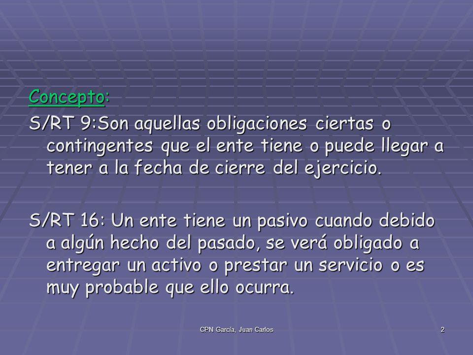 2 Concepto: S/RT 9:Son aquellas obligaciones ciertas o contingentes que el ente tiene o puede llegar a tener a la fecha de cierre del ejercicio.