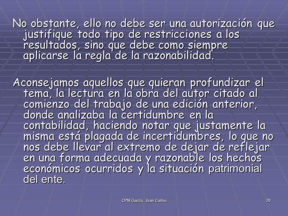 CPN García, Juan Carlos20 No obstante, ello no debe ser una autorización que justifique todo tipo de restricciones a los resultados, sino que debe como siempre aplicarse la regla de la razonabilidad.