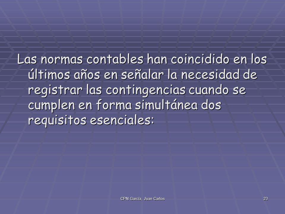 CPN García, Juan Carlos23 Las normas contables han coincidido en los últimos años en señalar la necesidad de registrar las contingencias cuando se cumplen en forma simultánea dos requisitos esenciales: