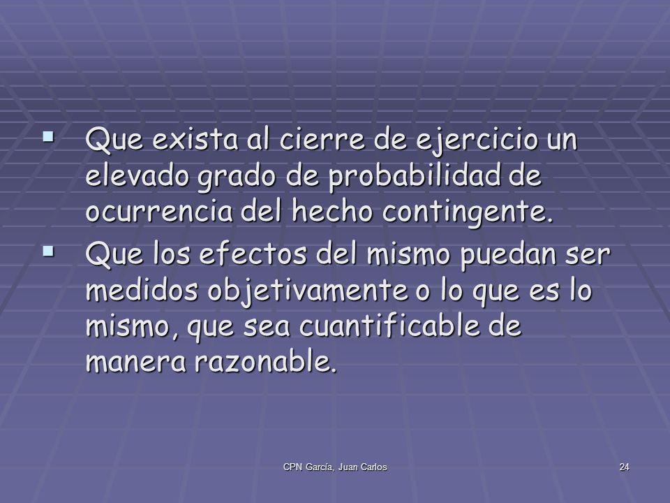 CPN García, Juan Carlos24 Que exista al cierre de ejercicio un elevado grado de probabilidad de ocurrencia del hecho contingente.