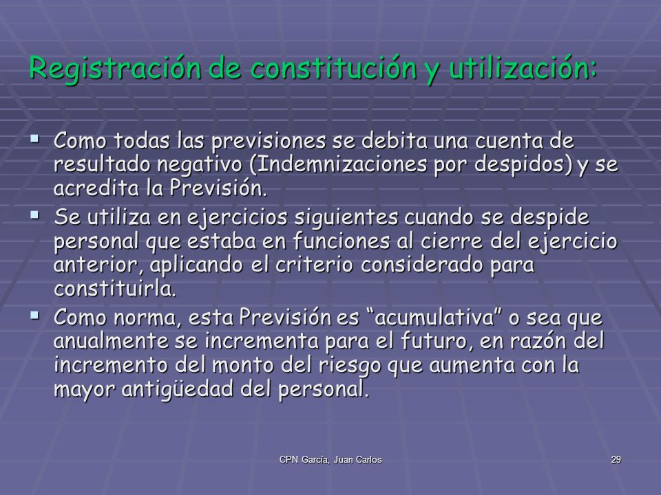 CPN García, Juan Carlos29 Registración de constitución y utilización: Como todas las previsiones se debita una cuenta de resultado negativo (Indemnizaciones por despidos) y se acredita la Previsión.