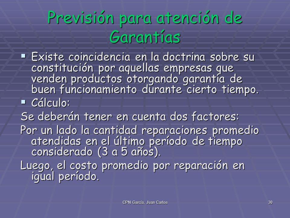 CPN García, Juan Carlos30 Previsión para atención de Garantías Existe coincidencia en la doctrina sobre su constitución por aquellas empresas que venden productos otorgando garantía de buen funcionamiento durante cierto tiempo.
