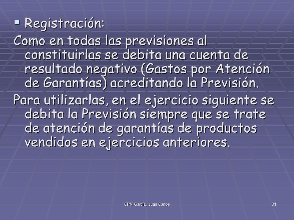 CPN García, Juan Carlos31 Registración: Registración: Como en todas las previsiones al constituirlas se debita una cuenta de resultado negativo (Gastos por Atención de Garantías) acreditando la Previsión.