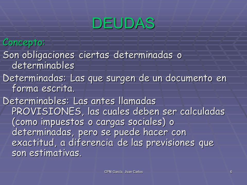 CPN García, Juan Carlos6 DEUDAS Concepto: Son obligaciones ciertas determinadas o determinables Determinadas: Las que surgen de un documento en forma escrita.