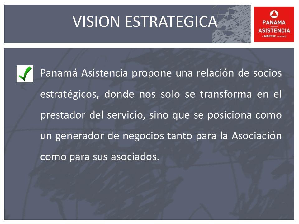 VISION ESTRATEGICA Panamá Asistencia propone una relación de socios estratégicos, donde nos solo se transforma en el prestador del servicio, sino que se posiciona como un generador de negocios tanto para la Asociación como para sus asociados.