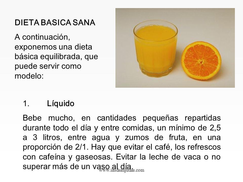 www.iasdsanjudas.com DIETA BASICA SANA A continuación, exponemos una dieta básica equilibrada, que puede servir como modelo: 1.