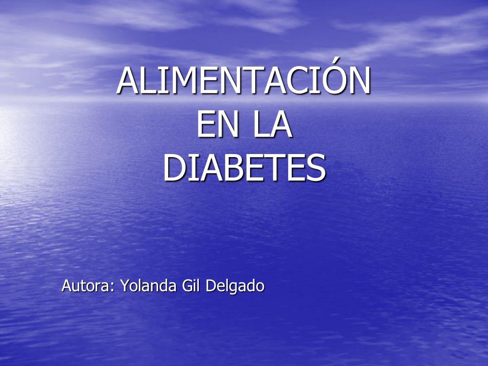 ALIMENTACIÓN EN LA DIABETES Autora: Yolanda Gil Delgado