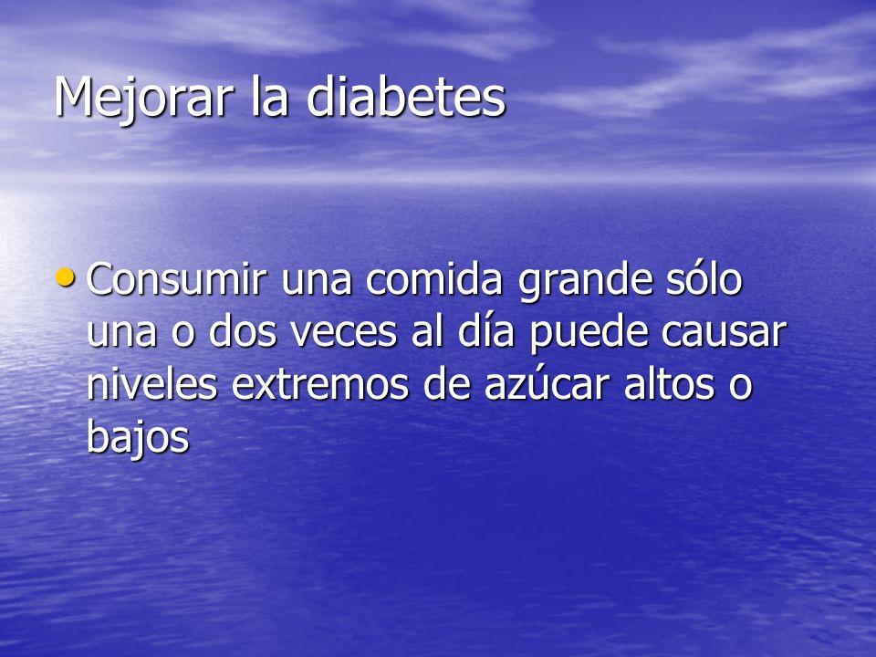 Mejorar la diabetes Consumir una comida grande sólo una o dos veces al día puede causar niveles extremos de azúcar altos o bajos Consumir una comida grande sólo una o dos veces al día puede causar niveles extremos de azúcar altos o bajos
