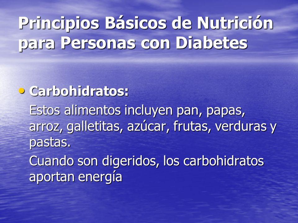 Principios Básicos de Nutrición para Personas con Diabetes Proteínas: Proteínas: Estos alimentos incluyen la carne ternera, pollo, pescado, huevos, queso y las legumbres.