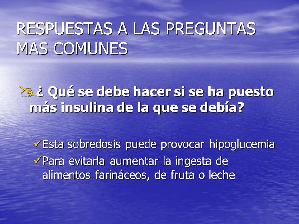 RESPUESTAS A LAS PREGUNTAS MAS COMUNES ¿ Qué se debe hacer si se ha puesto más insulina de la que se debía.