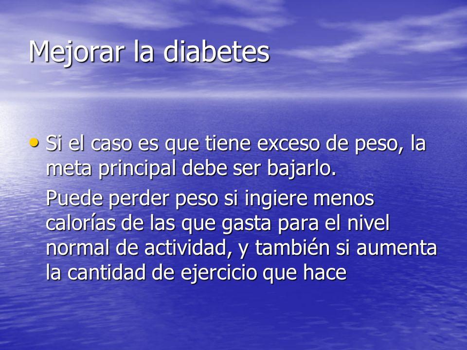 Mejorar la diabetes Si el caso es que tiene exceso de peso, la meta principal debe ser bajarlo.