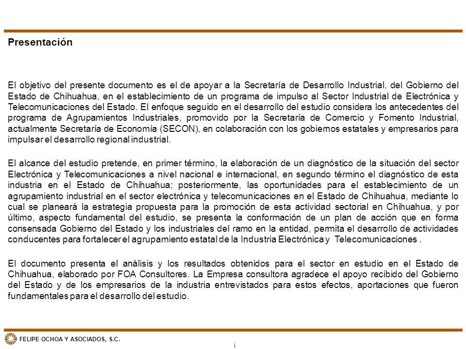 FELIPE OCHOA Y ASOCIADOS, S.C. Presentación El objetivo del presente documento es el de apoyar a la Secretaría de Desarrollo Industrial, del Gobierno