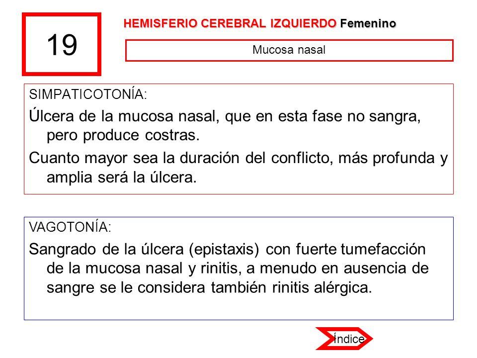 19 SIMPATICOTONÍA: Úlcera de la mucosa nasal, que en esta fase no sangra, pero produce costras. Cuanto mayor sea la duración del conflicto, más profun