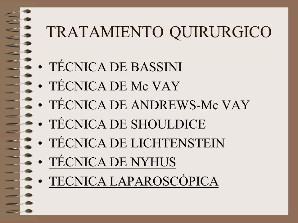 TRATAMIENTO QUIRURGICO TÉCNICA DE BASSINI TÉCNICA DE Mc VAY TÉCNICA DE ANDREWS-Mc VAY TÉCNICA DE SHOULDICE TÉCNICA DE LICHTENSTEIN TÉCNICA DE NYHUS TECNICA LAPAROSCÓPICA