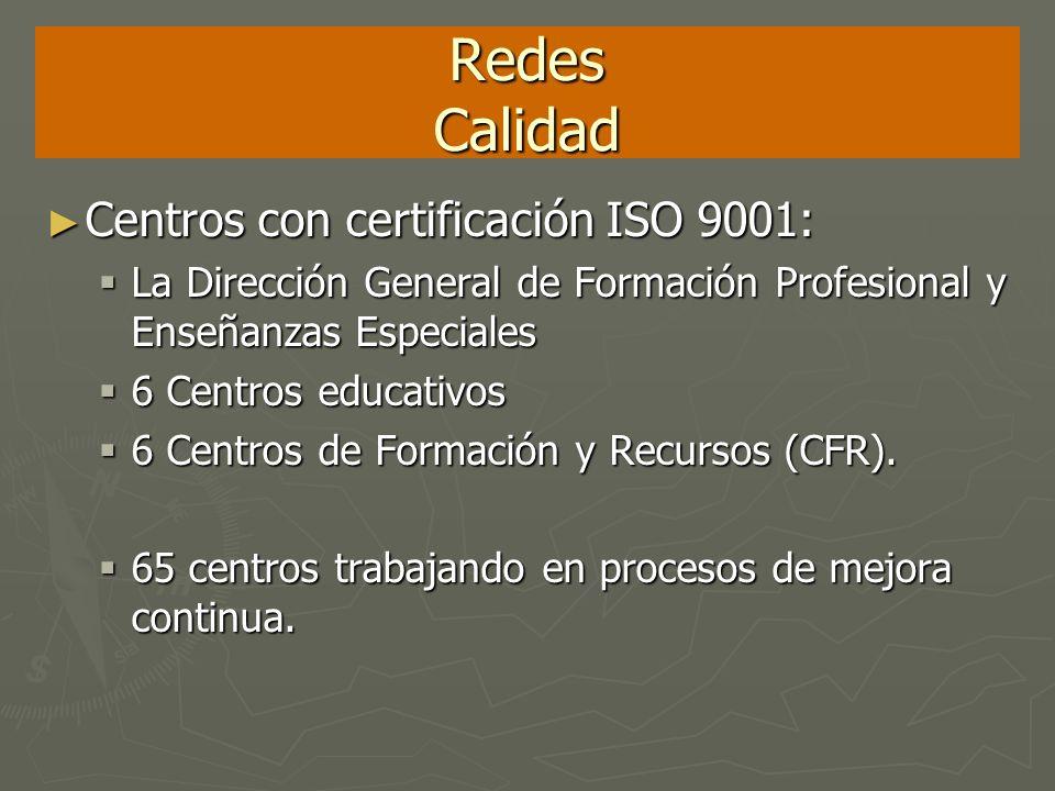 Redes Calidad Centros con certificación ISO 9001: Centros con certificación ISO 9001: La Dirección General de Formación Profesional y Enseñanzas Espec