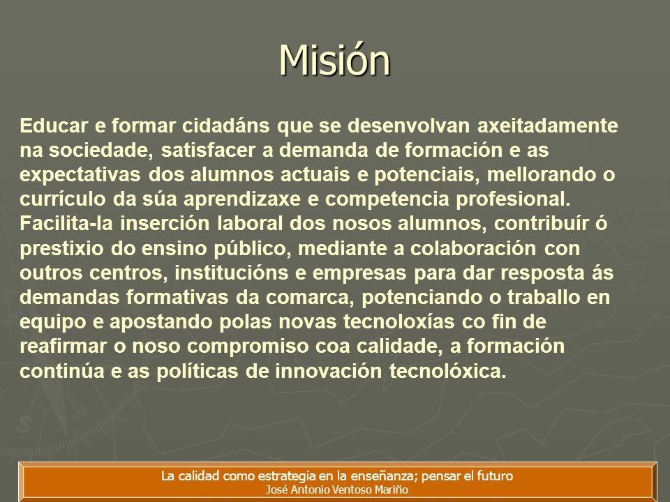 La calidad como estrategia en la enseñanza; pensar el futuro José Antonio Ventoso Mariño Misión Educar e formar cidadáns que se desenvolvan axeitadame