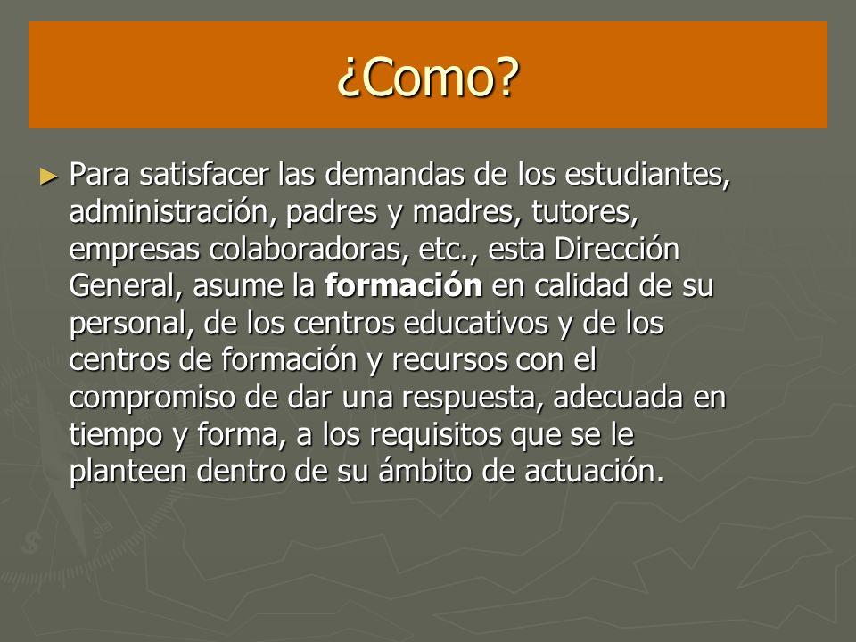 ¿Como? Para satisfacer las demandas de los estudiantes, administración, padres y madres, tutores, empresas colaboradoras, etc., esta Dirección General