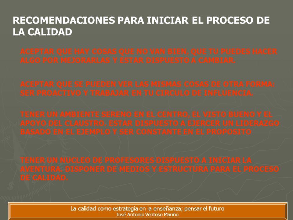 La calidad como estrategia en la enseñanza; pensar el futuro José Antonio Ventoso Mariño RECOMENDACIONES PARA INICIAR EL PROCESO DE LA CALIDAD ACEPTAR