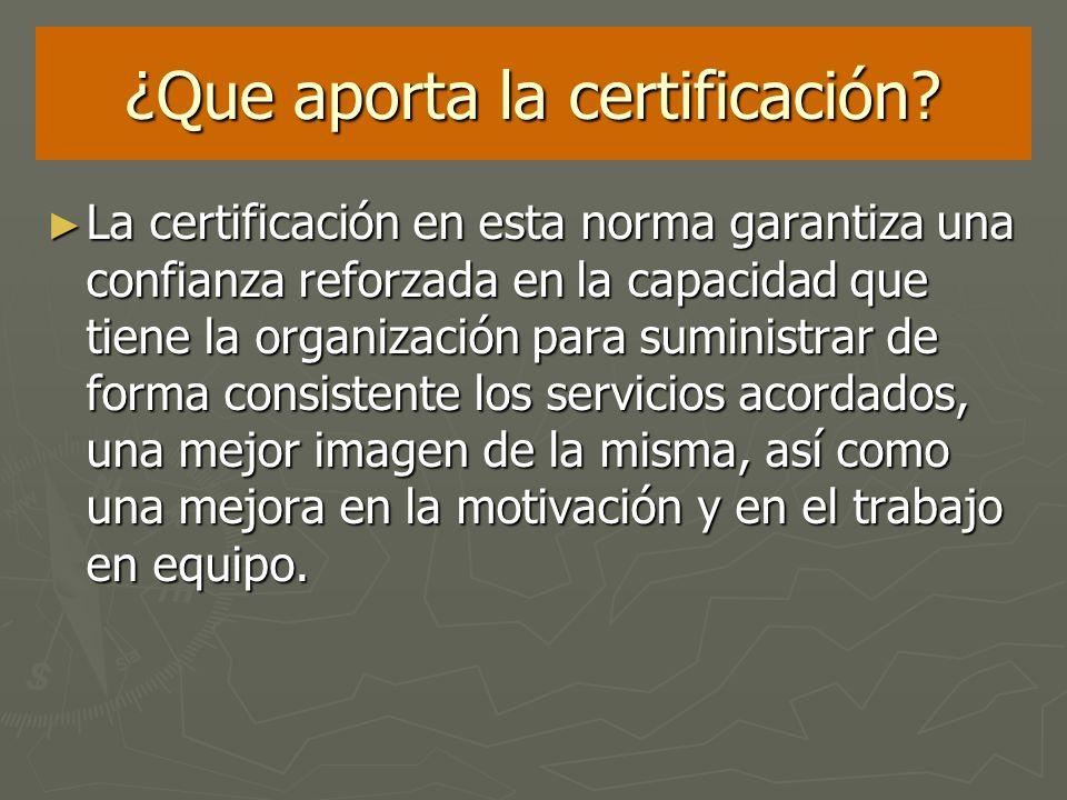 ¿Que aporta la certificación? La certificación en esta norma garantiza una confianza reforzada en la capacidad que tiene la organización para suminist
