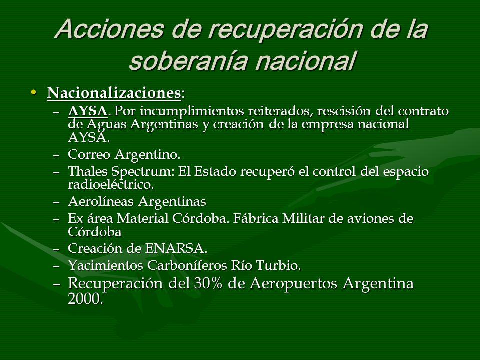Acciones de recuperación de la soberanía nacional Nacionalizaciones : Nacionalizaciones : – AYSA. Por incumplimientos reiterados, rescisión del contra