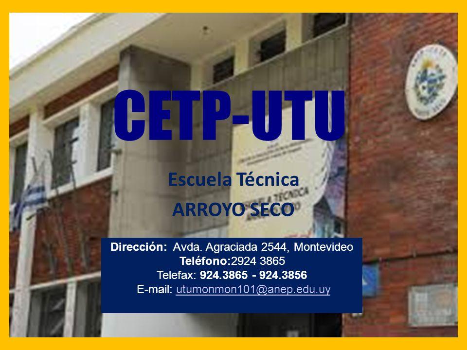 CETP-UTU Escuela Técnica ARROYO SECO Dirección: Avda. Agraciada 2544, Montevideo Teléfono:2924 3865 Telefax: 924.3865 - 924.3856 E-mail: utumonmon101@