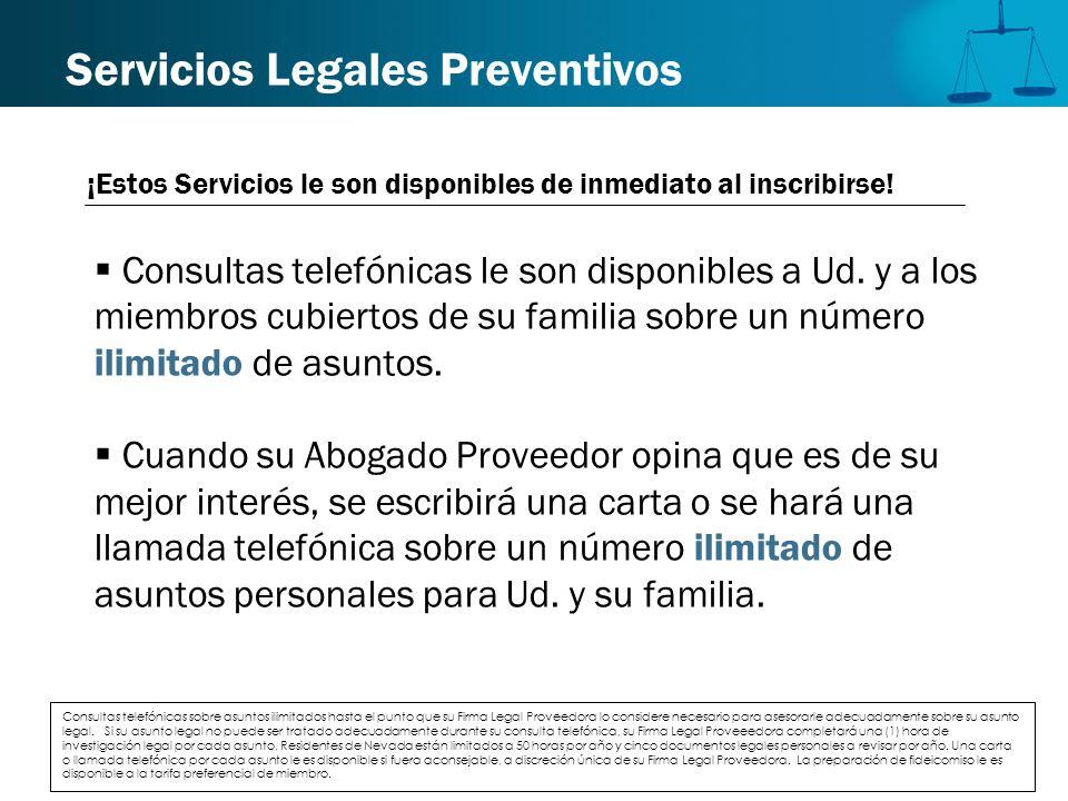 Servicios Legales Preventivos Consultas telefónicas le son disponibles a Ud. y a los miembros cubiertos de su familia sobre un número ilimitado de asu
