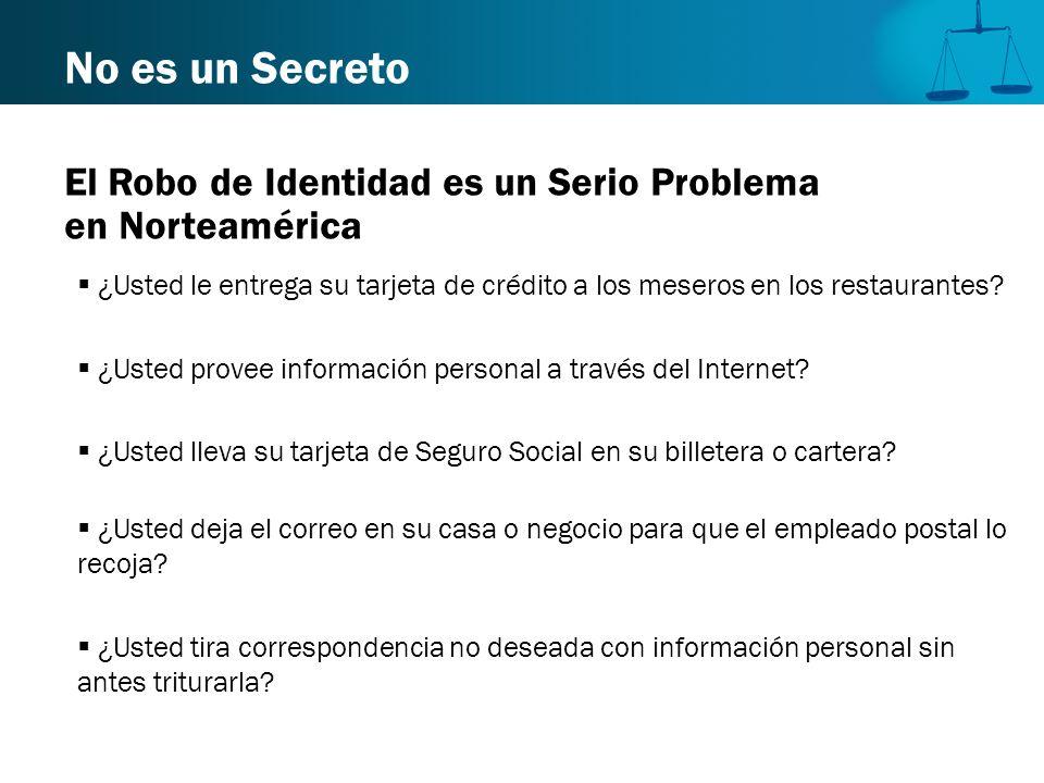 No es un Secreto El Robo de Identidad es un Serio Problema en Norteamérica ¿Usted le entrega su tarjeta de crédito a los meseros en los restaurantes?