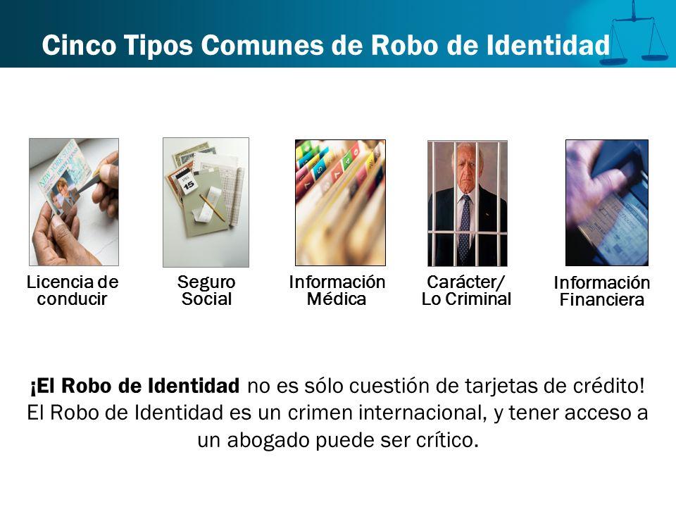 Cinco Tipos Comunes de Robo de Identidad ¡El Robo de Identidad no es sólo cuestión de tarjetas de crédito! El Robo de Identidad es un crimen internaci