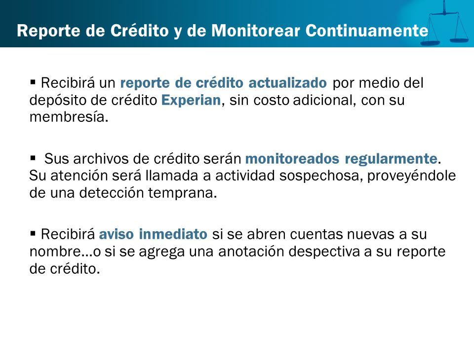 Reporte de Crédito y de Monitorear Continuamente Recibirá un reporte de crédito actualizado por medio del depósito de crédito Experian, sin costo adic