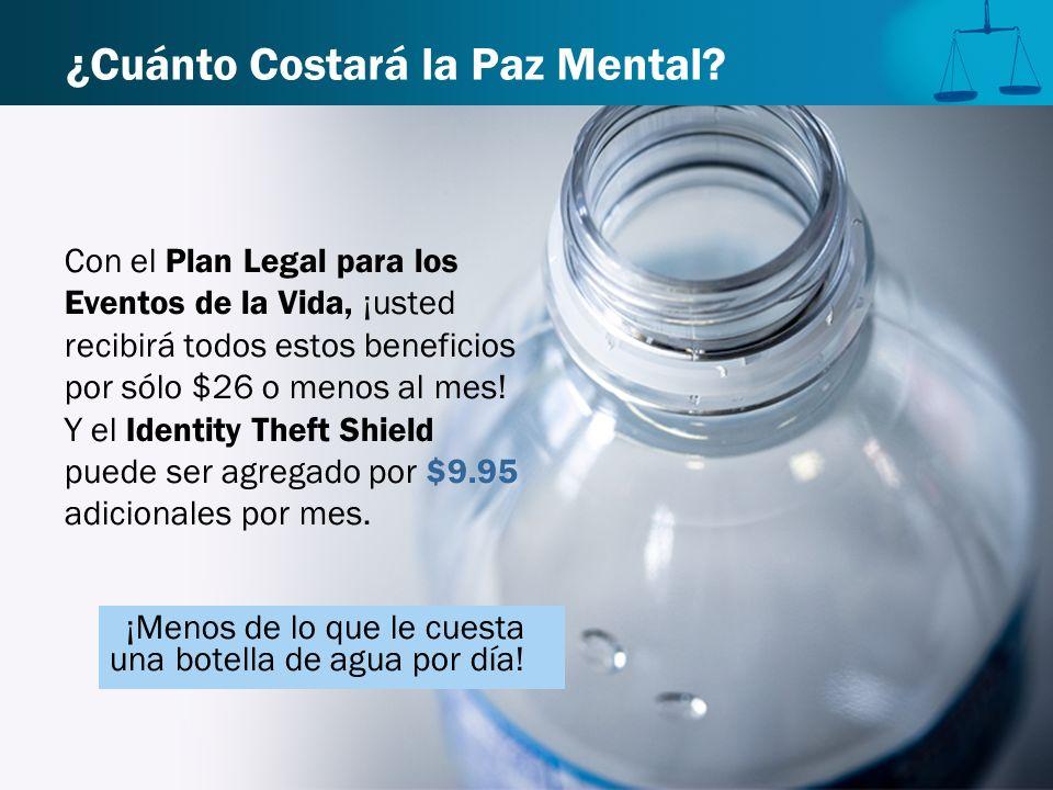 ¿Cuánto Costará la Paz Mental? Con el Plan Legal para los Eventos de la Vida, ¡usted recibirá todos estos beneficios por sólo $26 o menos al mes! Y el
